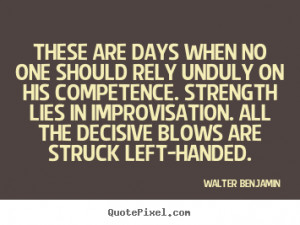 ... blows are struck left-handed. - Walter Benjamin. View more images