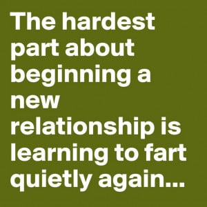 The hardest part about beginning a new relationship is learning to ...