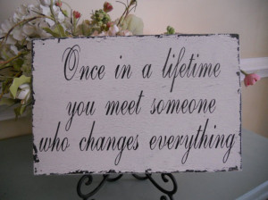 Wedding sign...Once in a life time..Bride Groom..Reception table..What ...