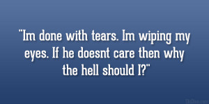 done with the tears I 39 m wiping my eyes If he doesn 39 t care then ...