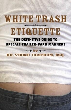 White Trash Etiquette: The Definitive Guide to Upscale Trailer Park ...