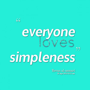 Quotes Picture: everyone loves simpleness