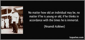 No matter how old an individual may be, no matter if he is young or ...