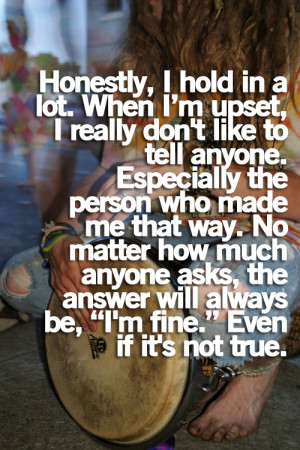 ... Hold In A Lot, When I'm Upset, I Really Don't Like To Tell Anyone