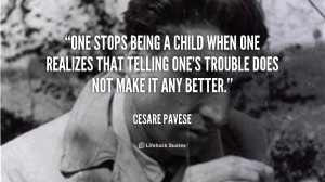 One stops being a child when one realizes that telling one's trouble ...