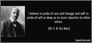 believe in pride of race and lineage and self: in pride of self so ...
