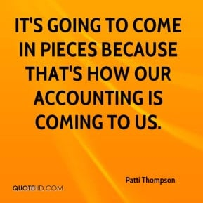 Patti Thompson - It's going to come in pieces because that's how our ...