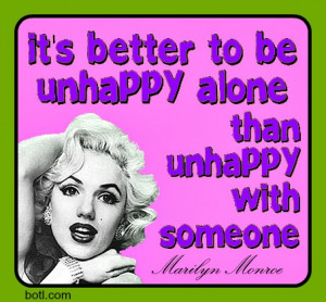 ... you're better off alone. #quote #Marilyn Monroe #happiness #alone