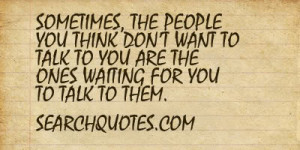 ... want to talk to you are the ones waiting for you to talk to them