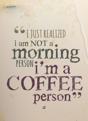... 2014 I am NOT a morning Person, I am A Coffee Person FREE PRINTABLE