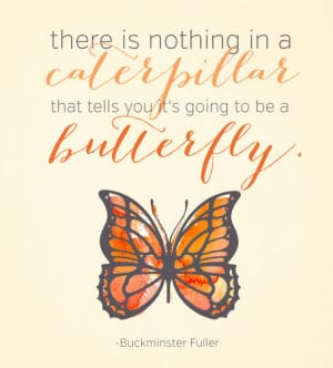 Quote of the Day {catterpillar to butterfly}