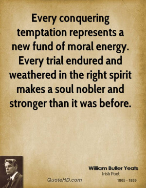 Every conquering temptation represents a new fund of moral energy ...