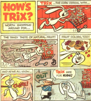 ... commercials for the General Mills breakfast cereal Trix since the