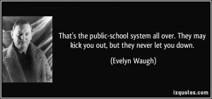 ... . They may kick you out, but they never let you down. - Evelyn Waugh