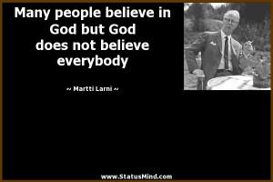 ... God does not believe everybody - Martti Larni Quotes - StatusMind.com