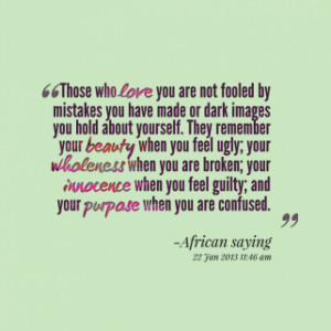 of quotes Those who *love you are not fooled by mistakes you have made ...