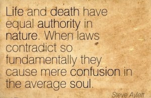 Life And Death Have Equal Authority In Nature. When Laws Contradict So ...