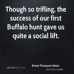 Ernest Thompson Seton - Though so trifling, the success of our first ...