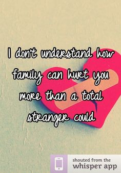 Family Hurts You Quotes   don't understand how family can hurt you ...