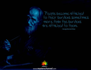 People become attached to their burdens sometimes more than the ...