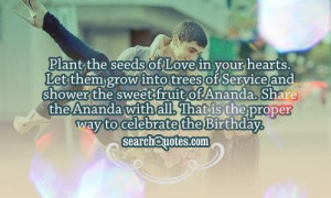 your hearts. Let them grow into trees of Service and shower the sweet ...