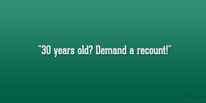 Birthday Quotes 30 Years Old ~ Quotes 30 Years Old ~ 26 Engrossing ...