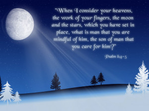 When I consider your heavens, the work of your fingers, the moon and ...