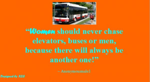 Quotes in English - Quotes of Anonymousmale1, Women should never chase ...