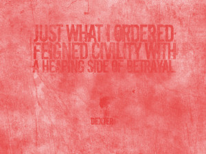 "Dexter: ""Just what I ordered; feigned civility with a heaping side ..."