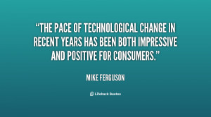 The pace of technological change in recent years has been both ...