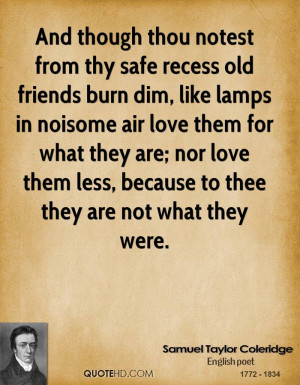 ... though thou notest from thy safe recess old friends burn dim, like