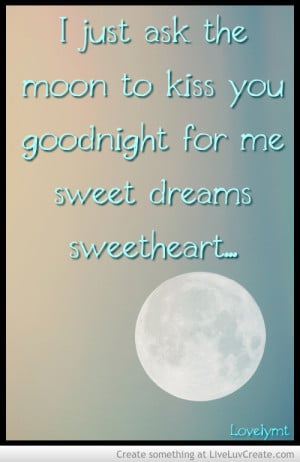 Just Ask The Moon To Kiss You Goodnight For Me