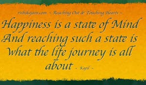 Happiness is a state of Mind …And reaching such a state is …what ...