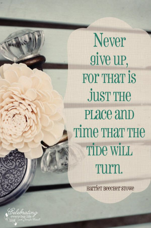 Never Give Up Quote by Harriet Beecher Stowe