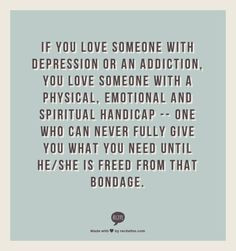 If you love someone with depression or an addiction, you love someone ...