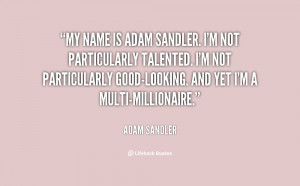 quote-Adam-Sandler-my-name-is-adam-sandler-im-not-138829_1.png