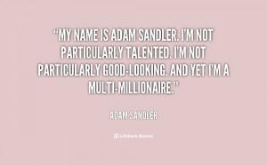 quote-Adam-Sandler-my-name-is-adam-sandler-im-not-138829_1.png