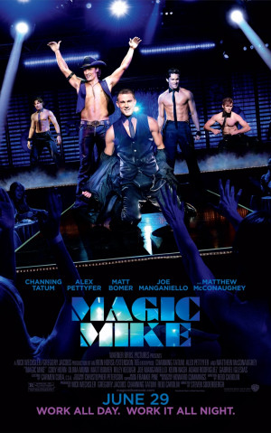 Magic Mike: I think the dancing was amazing, story wasn't so great ...
