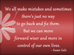 """... Move Forward Wiser And More In Control Of Our Own Lives """" Susan Gale"""