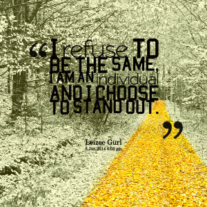 Quotes Picture: i refuse to be the same, i am an individual and i ...