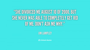 She divorced me August 10 of 2000, but she never was able to ...