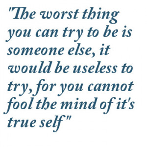 ... You Cannot Fool The Mind Of It's True Self. ~ Being Yourself Quotes