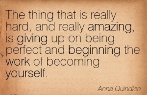 Excellent Work Quote by Anna Quindlen - The thing that is Really Hard ...