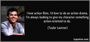 love action films. I'd love to do an action drama. I'm always ...