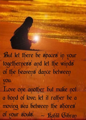 ... Love one another but make not a bond of love: let it rather be a