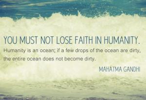 mahatma gandhi you must not lose faith in humanity mahatma gandhi ...
