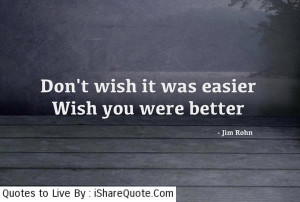Don't wish it was easier…