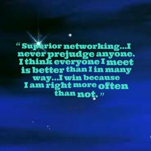 Quotes Picture: superior networkingi never prejudge anyone i think ...