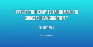 ve got the luxury to tailor make the songs so I can sing them.""