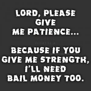 God Please Give Me Strength Lord, please give me